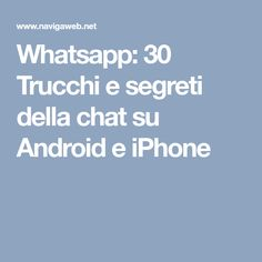 Whatsapp: 30 Trucchi e segreti della chat su Android e iPhone
