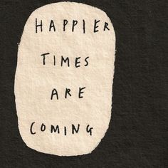 Happier times are coming Mood Quotes, Happy Quotes, Positive Quotes, Motivational Quotes, Life Quotes, Inspirational Quotes, Positive Motivation, Positive Mind, Quotes Motivation