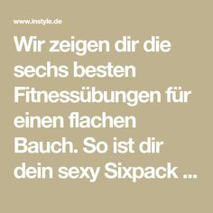 Wir zeigen dir die sechs besten Fitnessübungen für einen flachen Bauch. So ist dir dein sexy Sixpack bis zum Sommer sicher!