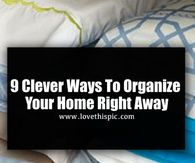 9 Clever Ways To Organize Your Home Right Away