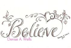 """""""Believe"""" Tattoo Design by Denise A. Wells"""