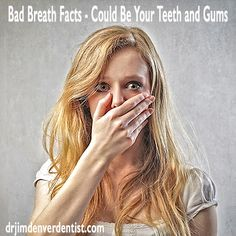 Bad Breath Facts - Could Be Your Teeth and Gums