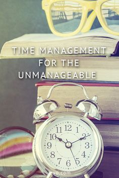 Time management for the unmanageable