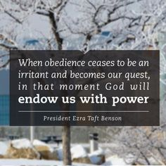 """""""When obedience ceases to be an irritant and becomes our quest, in that moment God will endow us with power. So powerful. Gospel Quotes, Lds Quotes, Religious Quotes, Uplifting Quotes, Quotable Quotes, Great Quotes, Quotes To Live By, Qoutes, Spiritual Thoughts"""