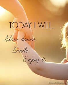 Today Quote: slow down, smile and enjoy. Now Quotes, Great Quotes, Quotes To Live By, Motivational Quotes, Life Quotes, Inspirational Quotes, Remember Quotes, Positive Quotes, Mommy Quotes