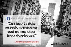 Co z tego, że stoisz na środku skrzyżowania... #SaintExupery-Antoine-De,  #Człowiek, #Droga-i-wędrówka
