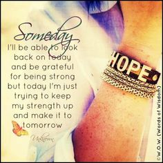 quotes for strength / one day at a time / living with lupus / chronic illness / daily struggles / words of wisdom / W.O.W. *