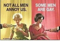 Are all men annoying? No. Not GAY men.