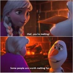 """some people are worth melting for"""