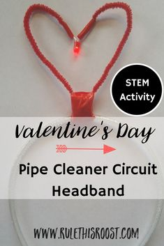 STEM Valentine's Day Pipe Cleaner Circuit Headband - Rule This Roost