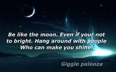 Be like the Moon