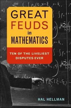 Great Feuds in Mathematics: Ten of the Liveliest Disputes Ever