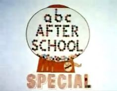 ABC After School Specials!! Oh how I loved those!!