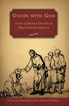 Union with God: Letters of Spiritual Direction by Bl. Columba Marmion ----One of Mother Teresa's favorite books, Union with God is a collection of letters written by Blessed Columba Marmion to the many persons who sought his spiritual counsel — with questions about prayer, faith, temptation, suffering, and the struggles of daily life. Union with God offers warm, practical counsel from a spiritual master whom Popes and Bishops looked to for inspiration.