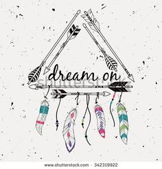 """Vector illustration with tribal frame with ethnic arrows and feathers. American indian motifs. Boho style. """"Dream on"""" motivational poster."""