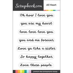 Scrapbook.com - Clear Photopolymer Stamp Set - All Heart My Heart Is Yours, All Heart, Valentines Greetings, Valentine Greeting Cards, Happy Together, Love Me Forever, Ink Transfer, Love Ya, Love Cards