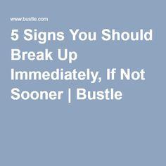 5 Signs You Should Break Up Immediately, If Not Sooner   Bustle