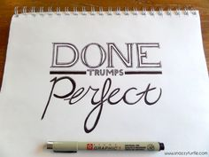 Just in case you get caught up in perfecting and forget to ship. Don't forget that Done always trumps Perfect. (Print is available at www.etsy.com/shop/snazzyturtledesigns now!)