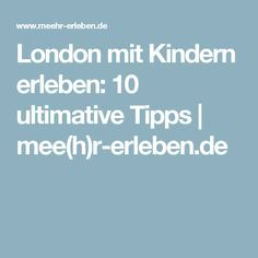 London mit Kindern erleben: 10 ultimative Tipps   mee(h)r-erleben.de