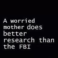 YEP... and try having a mom who wants to work for the FBI