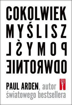 Cokolwiek myślisz, pomyśl odwrotnie -   Arden Paul , tylko w empik.com: 34,49 zł. Przeczytaj recenzję Cokolwiek myślisz, pomyśl odwrotnie. Zamów dostawę do dowolnego salonu i zapłać przy odbiorze!