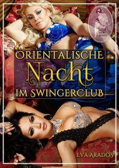 Orientalische Nacht im Swingerclub! Viel Vergnügen! Hier mit Leseprobe: http://www.club-der-sinne.de/Orientalische-Nacht-im-Swingerclub-Eva-Arados::355.html