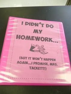 No Homework Binder --Students have to write in a log every time they do not turn in their homework on time and explain themselves. This helps teachers keep track of how many times the same student does not do his/her homework, makes students think about why they did not do their homework, and establishes accountability.