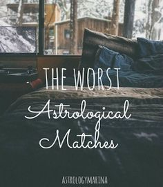 Astrology Marina: Compatibility 101: The Worst Astrological Matches... Do you agree or disagree?
