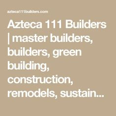 Azteca 111 Builders | master builders, builders, green building, construction, remodels, sustainable, eco-friendly, award-winners, residential remodels, decks, innovative design, general contractors, eco domes, permaculture, landscape