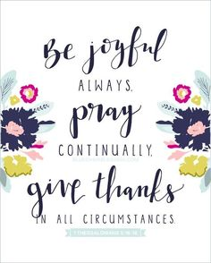 joyful always, pray continually, give thanks in all circumstances (hand lettered) 8 by 10 print Scripture art print with Bible verse for the home.Scripture art print with Bible verse for the home. Scripture Verses, Bible Verses Quotes, Bible Scriptures, Faith Quotes, Healing Scriptures, Healing Quotes, Heart Quotes, Thankful Scripture, Praise God Quotes
