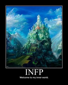 INFP. I'm actually INTJ, but I enjoy building castles in the sky too.