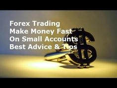 How to Trade Forex - Make Money Fast on a Small Trading Account Best Tips