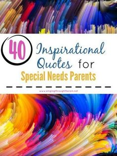 Inspirational Quotes for Special Needs Parents - Parenting is wonderful, but exhausting. And because of that, sometimes we as parents need a little encouragement to help get us through our day. Being a special needs parent is no exception. Here are some sayings to help inspire you today!