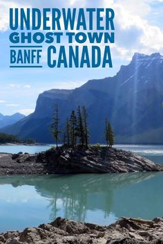 Where to find an underwater ghost town near Banff, Canada. The history of Lake Minnewanka and the town beneath.