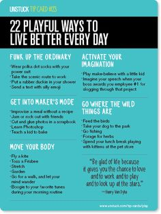 Tip Card #23: 22 playful ways to live better everyday. http://www.unstuck.com/tip-cards/play/