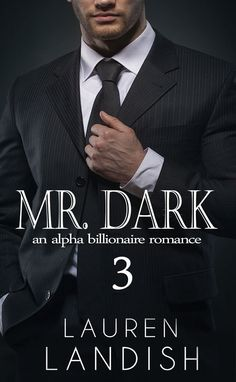 ☆ Mr. Dark: An Alpha Billionaire Romance .: Book 3 :. Lauren Landish ☆