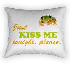 Sei mein Frosch ;-)