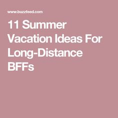 11 Summer Vacation Ideas For Long-Distance BFFs