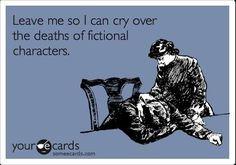 This is me in pretty much every book I read in which a character dies.