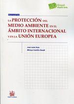 La protección del medio ambiente en el ámbito internacional y en la Unión Europea / José Juste Ruiz, Mireya Castillo Daudí, 2014.