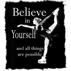 Believe in yourself and all things are possible.