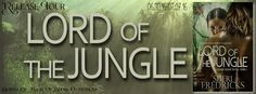 VampyreLady's Cover Reveals, Blog Tours, New Releases & All Things Bookish: LORD OF THE JUNGLE Release Tour & Giveaway
