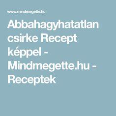 Abbahagyhatatlan csirke Recept képpel - Mindmegette.hu - Receptek
