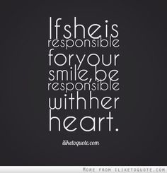 If she is responsible for your smile, be responsible with her heart. lesbian love quote #quotes