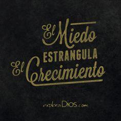 El miedo estrangula el crecimiento. #Honestidad #Frases #Amor #Virtud #Dios #Amistad #Alabanza #Lealtad #Valores #Verdad #TeAmo #Jesús #Sinceridad #Vida #Buenas #ExploraDios