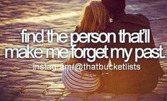 find the person that'll make me forget my past