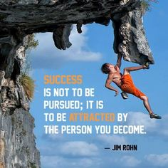 #Success is not to be pursued, it is to be attracted by the person you become..