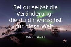 Sei du selbst die Veränderung,  die du dir wünschst für diese Welt. ... gefunden auf https://www.geheimekraft.de/spruch/51