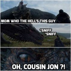 Cousin Jon? Game of Thrones.