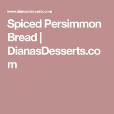 Spiced Persimmon Bread | DianasDesserts.com